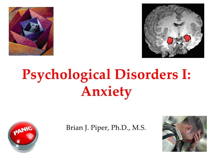 Psychological Disorders I:        Anxiety      Brian J. Piper, Ph.D., M.S.                                    1
