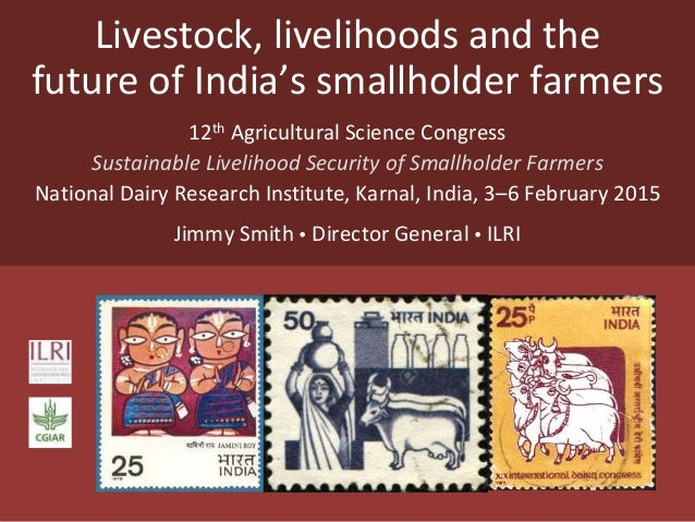 Livestock, livelihoods and the future of India's smallholder farmers 12th Agricultural Science Congress Sustainable Liveli...