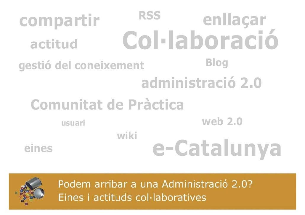 La noció web 2.0 canvia la mentalitat de l'usuari i de l'Administració.  Com integrar el model web 2.0 a l'Administració. ...