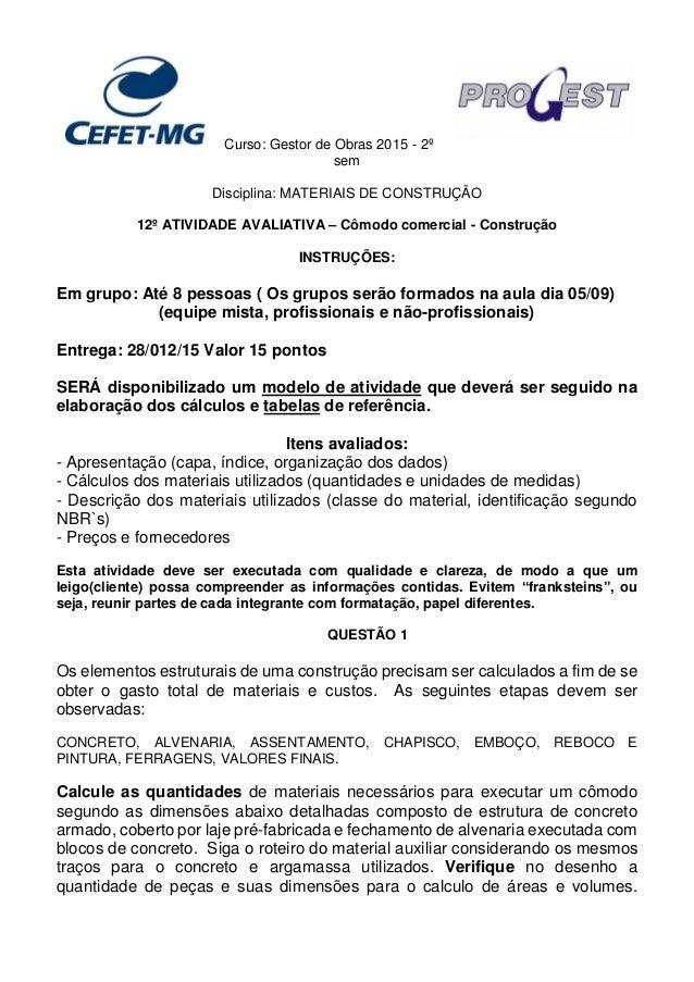 Curso: Gestor de Obras 2015 - 2º sem Disciplina: MATERIAIS DE CONSTRUÇÃO 12º ATIVIDADE AVALIATIVA – Cômodo comercial - Con...