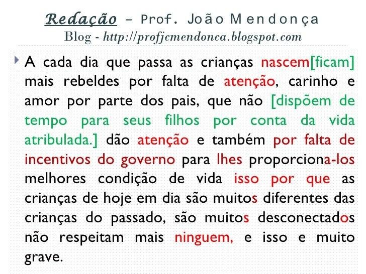 Redação – Prof. Jo ã o M e n d o n ç a        Blog - http://profjcmendonca.blogspot.com   A cada dia que passa as criança...