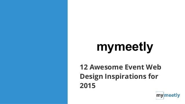 Confidential. Trade Secret. All Rights Reserved. mymeetly 12 Awesome Event Web Design Inspirations for 2015