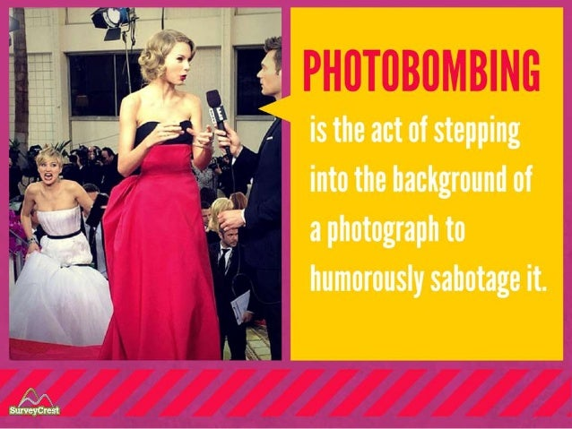 Photobombing is the act of stepping into the background of a photograph to humorously sabotage it.