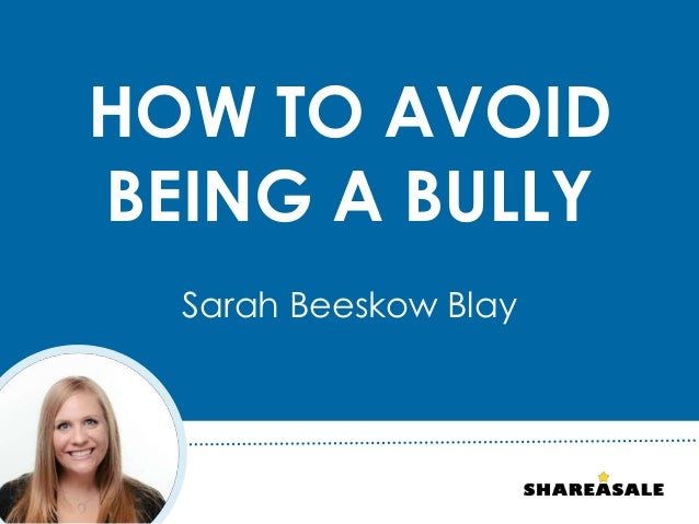 HOW TO AVOID BEING A BULLY Sarah Beeskow Blay