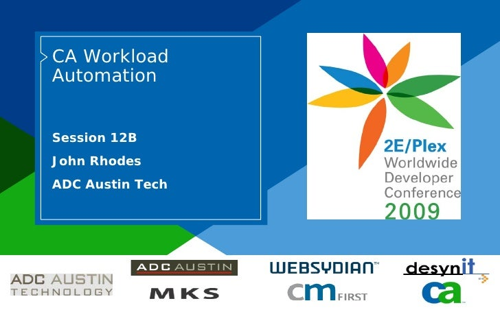CA Workload            Automation              Session 12B            John Rhodes            ADC Austin Tech     Co-brande...