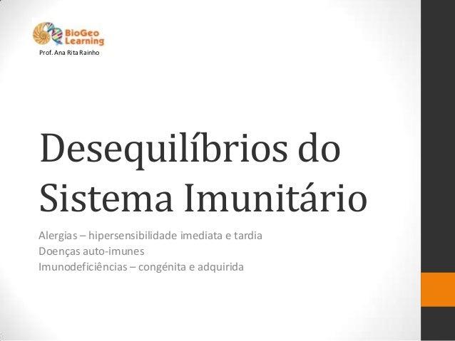 Prof. Ana Rita RainhoDesequilíbrios doSistema ImunitárioAlergias – hipersensibilidade imediata e tardiaDoenças auto-imunes...