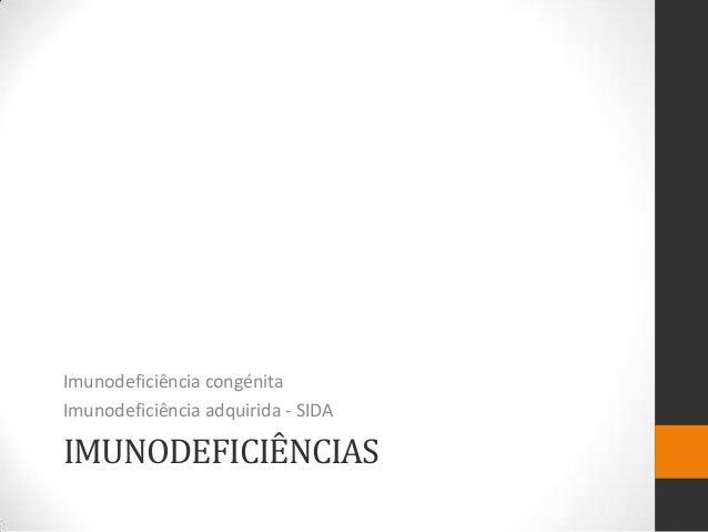 Imunodeficiência congénitaImunodeficiência adquirida - SIDAIMUNODEFICIÊNCIAS