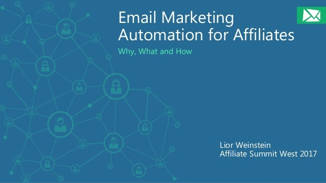 Email Marketing Automation for Affiliates Why, What and How Lior Weinstein Affiliate Summit West 2017