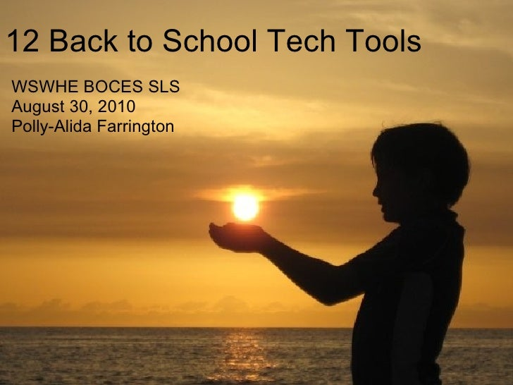12 Back to School Tech Tools WSWHE BOCES SLS August 30, 2010 Polly-Alida Farrington