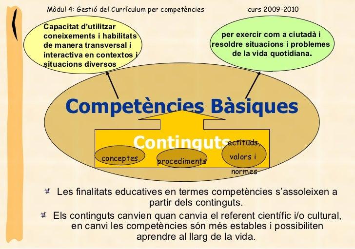 Competències Bàsiques <ul><li>Les finalitats educatives en termes competències s'assoleixen a partir dels continguts.  </l...