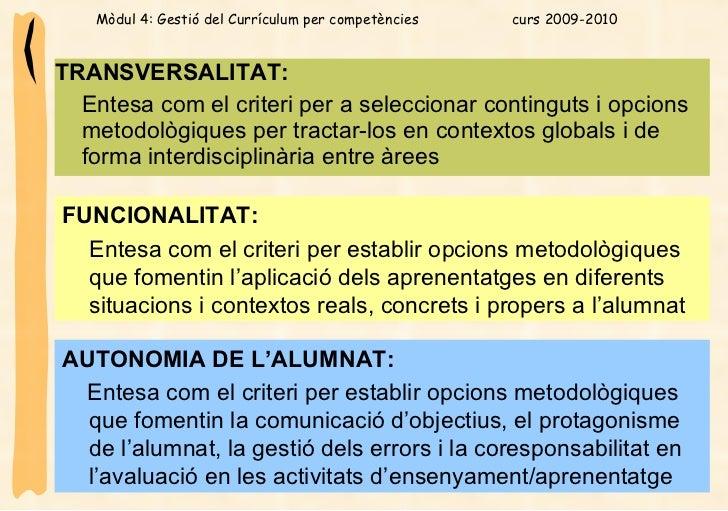 <ul><li>TRANSVERSALITAT:  </li></ul><ul><li>Entesa com el criteri per a seleccionar continguts i opcions metodològiques pe...