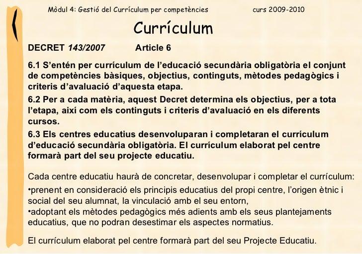 Currículum   DECRET  143/2007   A rticle 6   6.1 S'entén per currículum de l'educació secundària obligatòria el conjunt de...