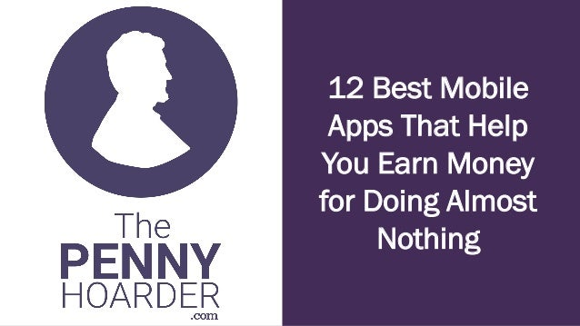 The Almost Best Collection Of Apps And >> 12 Best Mobile Apps That Earn You Money For Doing Almost Nothing