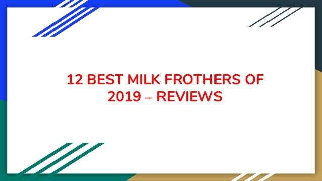 12 BEST MILK FROTHERS OF 2019 – REVIEWS