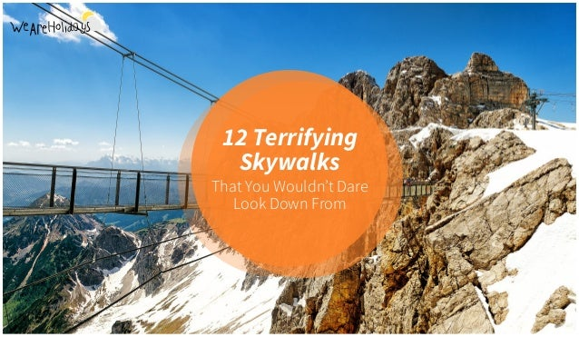 12 Terrifying Skywalks That You Wouldn't Dare Look Down From