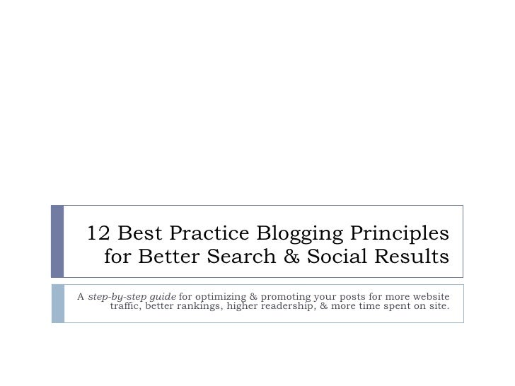 12 Best Practice Blogging Principles for Better Search & Social Results A  step-by-step guide  for optimizing & promoting ...