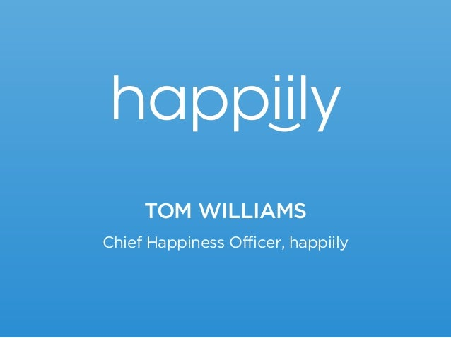 TOM WILLIAMShappiilyChief Happiness Officer, happiily