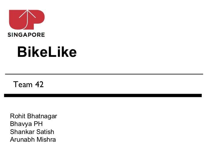 BikeLike Team 42Rohit BhatnagarBhavya PHShankar SatishArunabh Mishra
