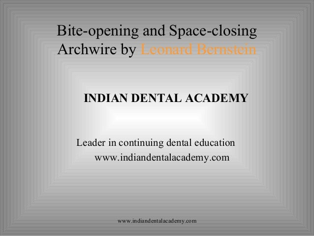 Bite-opening and Space-closing Archwire by Leonard Bernstein INDIAN DENTAL ACADEMY  Leader in continuing dental education ...