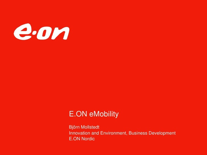 E.ON eMobility Björn Mollstedt Innovation and Environment, Business Development E.ON Nordic