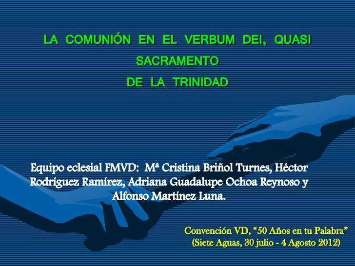"""LA COMUNIÓN EN EL VERBUM DEI, QUASI            SACRAMENTO          DE LA TRINIDAD                  Convención VD, """"50 Años..."""