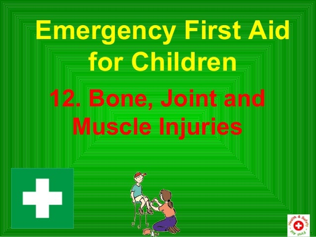 Emergency First Aid   for Children 12. Bone, Joint and   Muscle Injuries