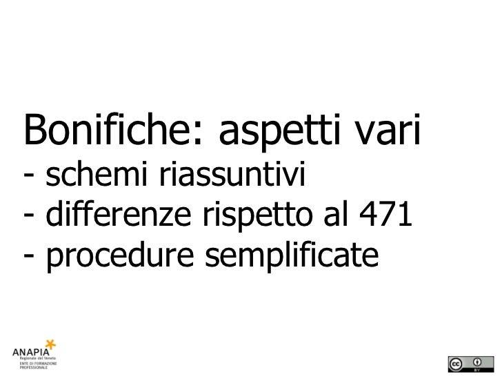 Bonifiche: aspetti vari - schemi riassuntivi - differenze rispetto al 471 - procedure semplificate