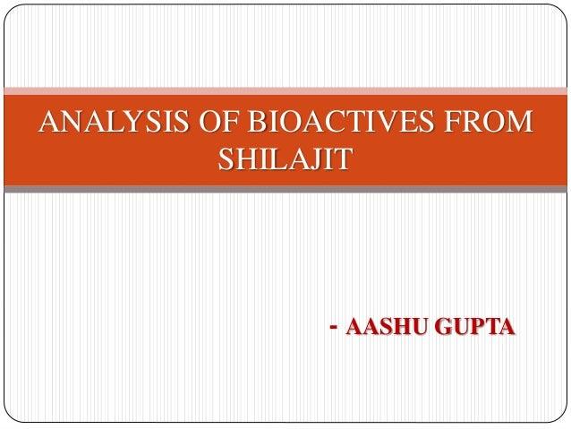 ANALYSIS OF BIOACTIVES FROM SHILAJIT - AASHU GUPTA