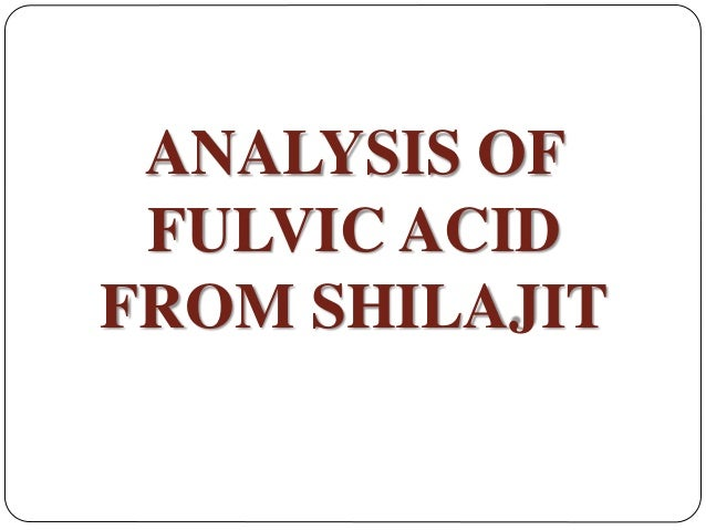 MATERIALS & METHODS USED  In this method, shilajit rock sample was obtained from Dabur Research Foundation, Ghaziabad, In...