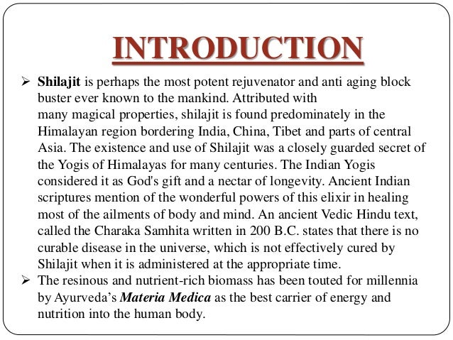 INTRODUCTION  Shilajit is perhaps the most potent rejuvenator and anti aging block buster ever known to the mankind. Attr...