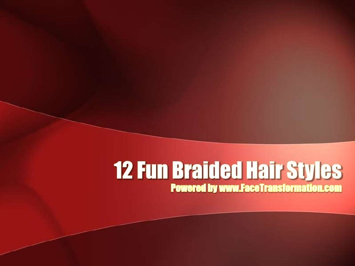12 Fun Braided Hair Styles<br />Powered by www.FaceTransformation.com<br />