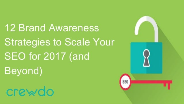 12 Brand Awareness Strategies to Scale Your SEO for 2017 (and Beyond)