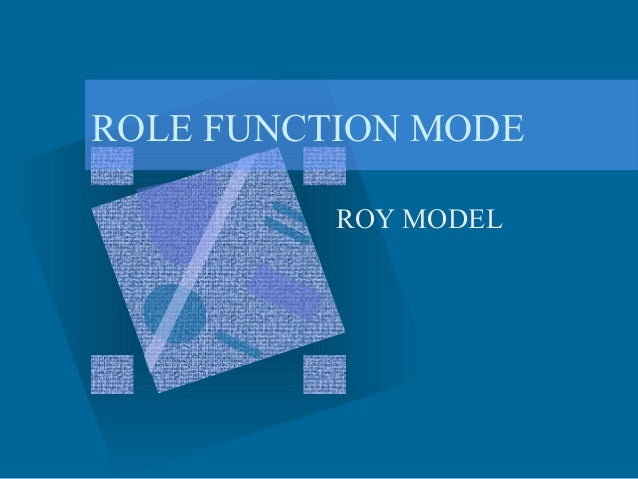ROLE FUNCTION MODE ROY MODEL
