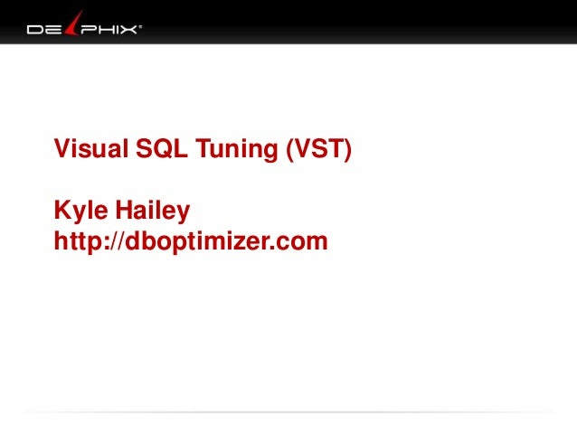Visual SQL Tuning (VST)Kyle Haileyhttp://dboptimizer.com