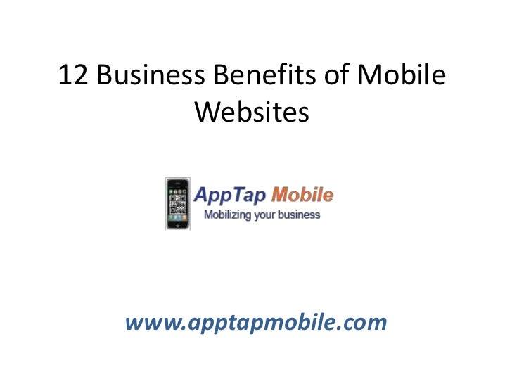 12 Business Benefits of Mobile          Websites     www.apptapmobile.com