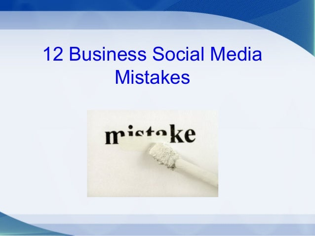 12 Business Social Media Mistakes