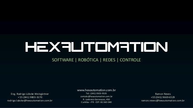 SOFTWARE | ROBÓTICA | REDES | CONTROLE www.hexautomation.com.br Tel.: (041) 3503-9535 contato@hexautomation.com.br R. Lodo...
