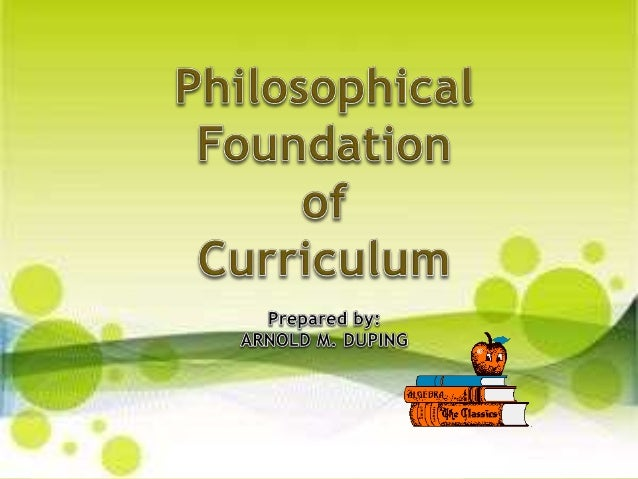 Philosophical Foundation of Curriculum-Arnold Duping