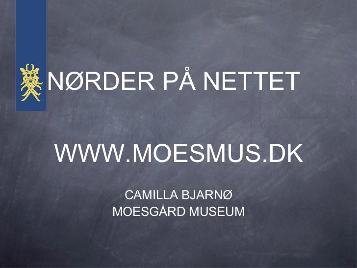 NØRDER PÅ NETTET <ul><li>WWW.MOESMUS.DK </li></ul><ul><li>CAMILLA BJARNØ </li></ul><ul><li>MOESGÅRD MUSEUM </li></ul>