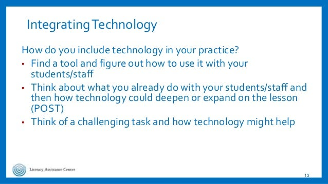 IntegratingTechnology How do you include technology in your practice? ▪ Find a tool and figure out how to use it with your...