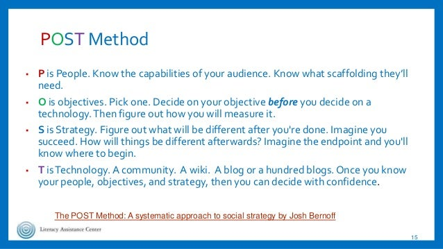 POST Method ▪ P is People. Know the capabilities of your audience. Know what scaffolding they'll need. ▪ O is objectives. ...