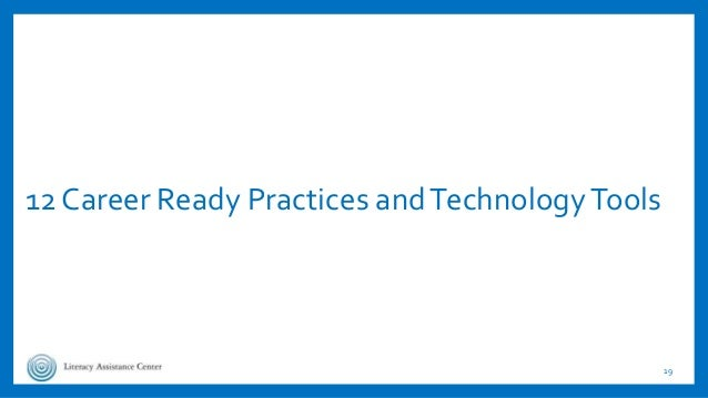 12 Career Ready Practices andTechnologyTools 19
