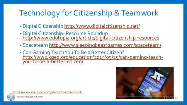 Technology for Citizenship &Teamwork • Digital Citizenship http://www.digitalcitizenship.net/ • Digital Citizenship: Resou...