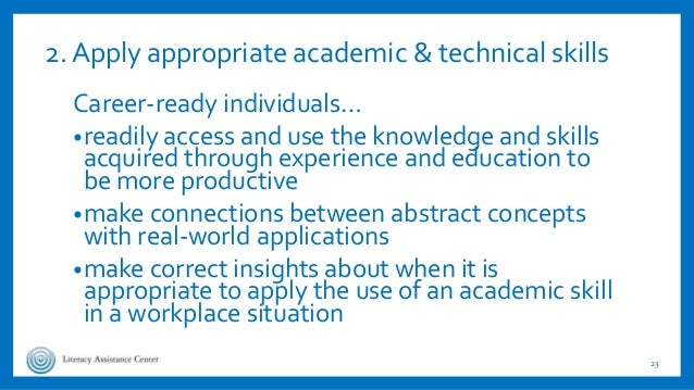 2. Apply appropriate academic & technical skills Career-ready individuals… •readily access and use the knowledge and skill...