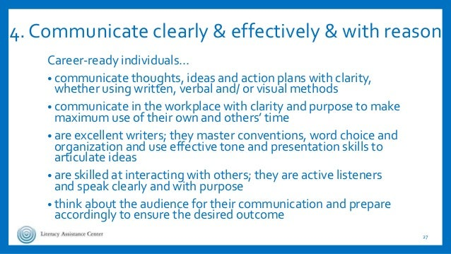 4. Communicate clearly & effectively & with reason Career-ready individuals… • communicate thoughts, ideas and action plan...