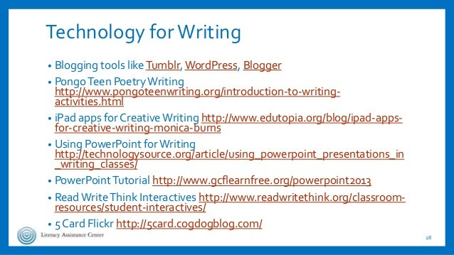 Technology forWriting • Blogging tools likeTumblr, WordPress, Blogger • PongoTeen PoetryWriting http://www.pongoteenwritin...
