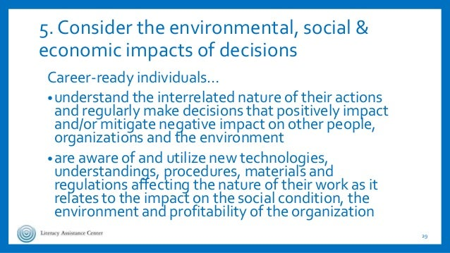 5. Consider the environmental, social & economic impacts of decisions Career-ready individuals… •understand the interrelat...