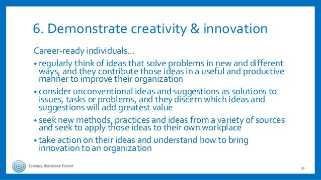 6. Demonstrate creativity & innovation Career-ready individuals… • regularly think of ideas that solve problems in new and...