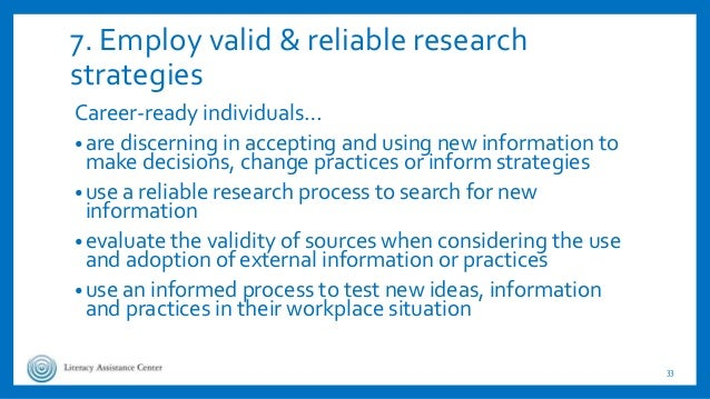 7. Employ valid & reliable research strategies Career-ready individuals… •are discerning in accepting and using new inform...