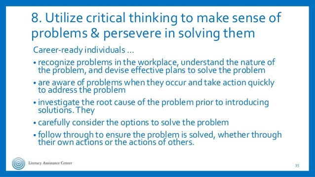 8. Utilize critical thinking to make sense of problems & persevere in solving them Career-ready individuals … • recognize ...